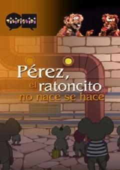 Pérez, el ratoncito no nace, se hace
